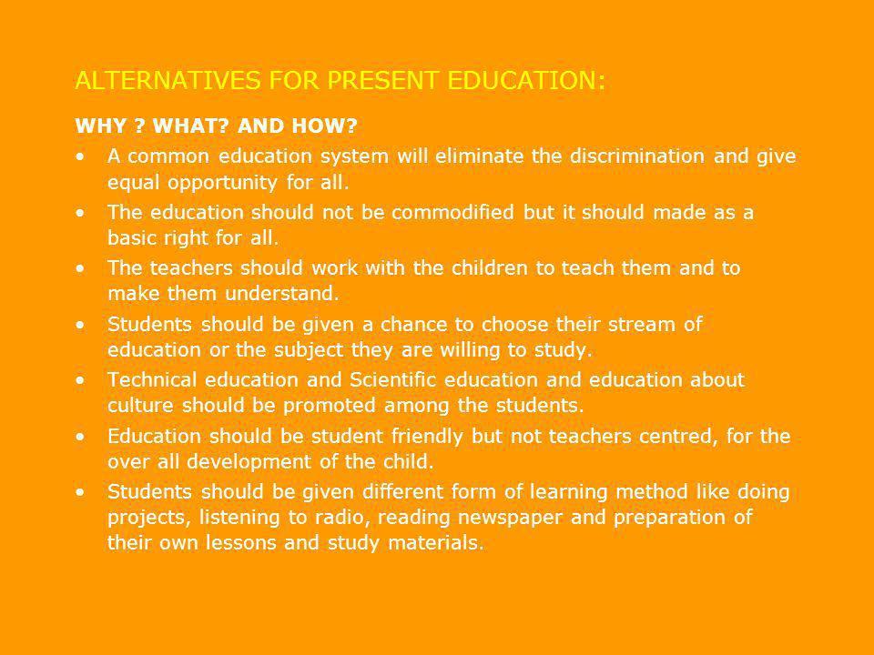ALTERNATIVES FOR PRESENT EDUCATION: