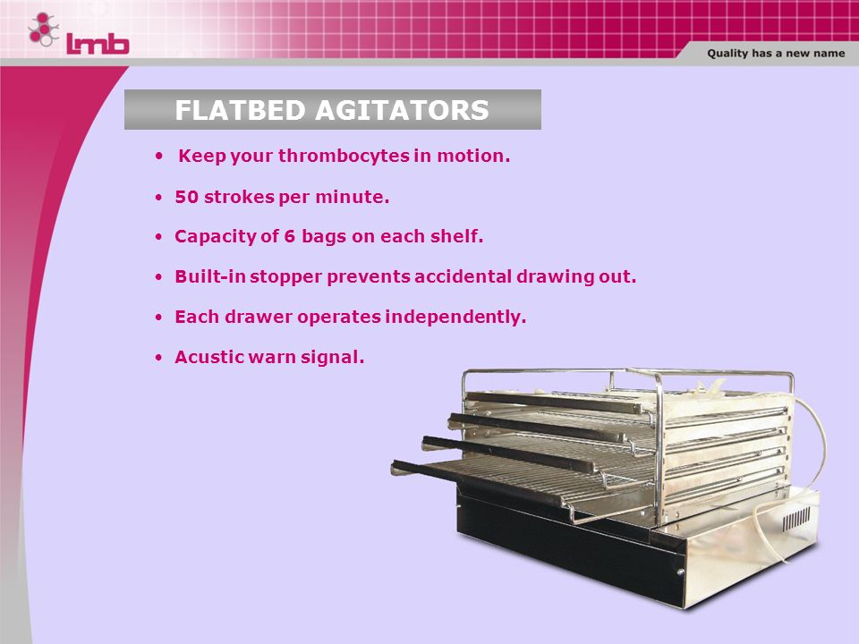 FLATBED AGITATORS Keep your thrombocytes in motion.