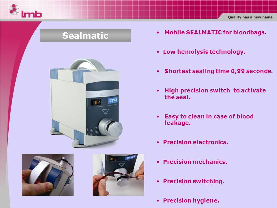 Sealmatic Mobile SEALMATIC for bloodbags. Low hemolysis technology.