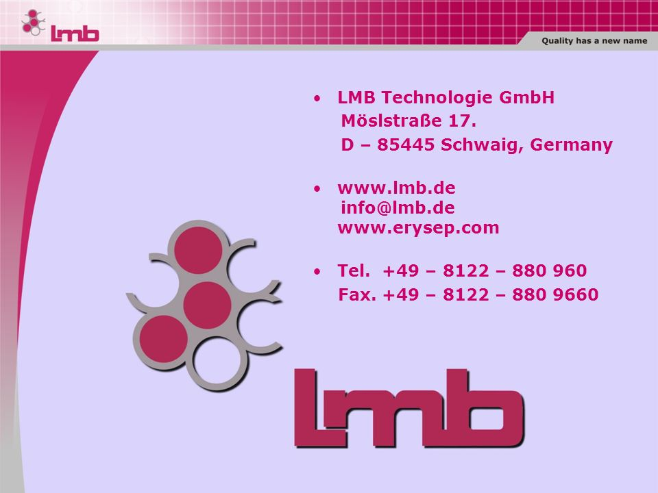 LMB Technologie GmbH Möslstraße 17. D – 85445 Schwaig, Germany. www.lmb.de. info@lmb.de www.erysep.com.