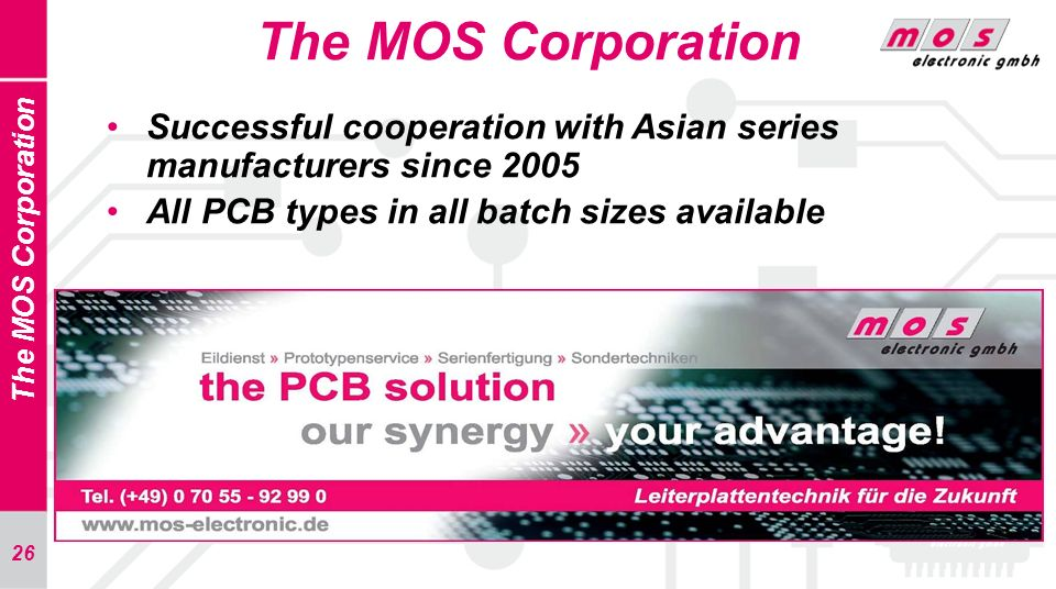 The MOS Corporation Successful cooperation with Asian series manufacturers since 2005. All PCB types in all batch sizes available.