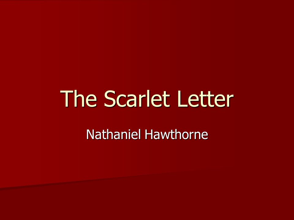 the influence of nathaniel hawthornes life in writing the scarlet letter