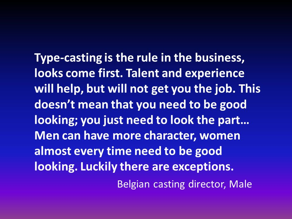 Type-casting is the rule in the business, looks come first