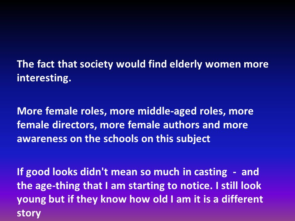 The fact that society would find elderly women more interesting