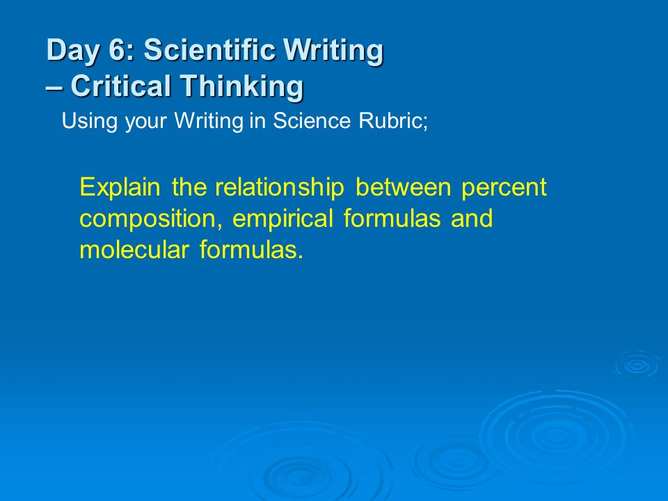 critical thinking in science Critical thinking involves constantly asking questions, examining information and  evidence, and figuring out conclusions all of these actions are the basis for the.