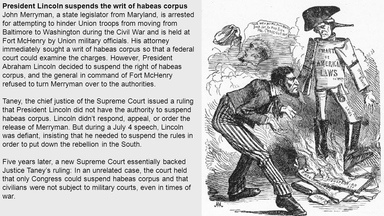 President Lincoln suspends the writ of habeas corpus during the Civil War