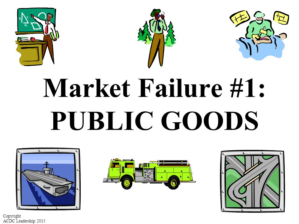 Market Failure #1: PUBLIC GOODS
