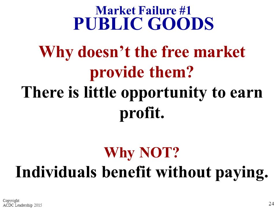 PUBLIC GOODS Why doesn't the free market provide them