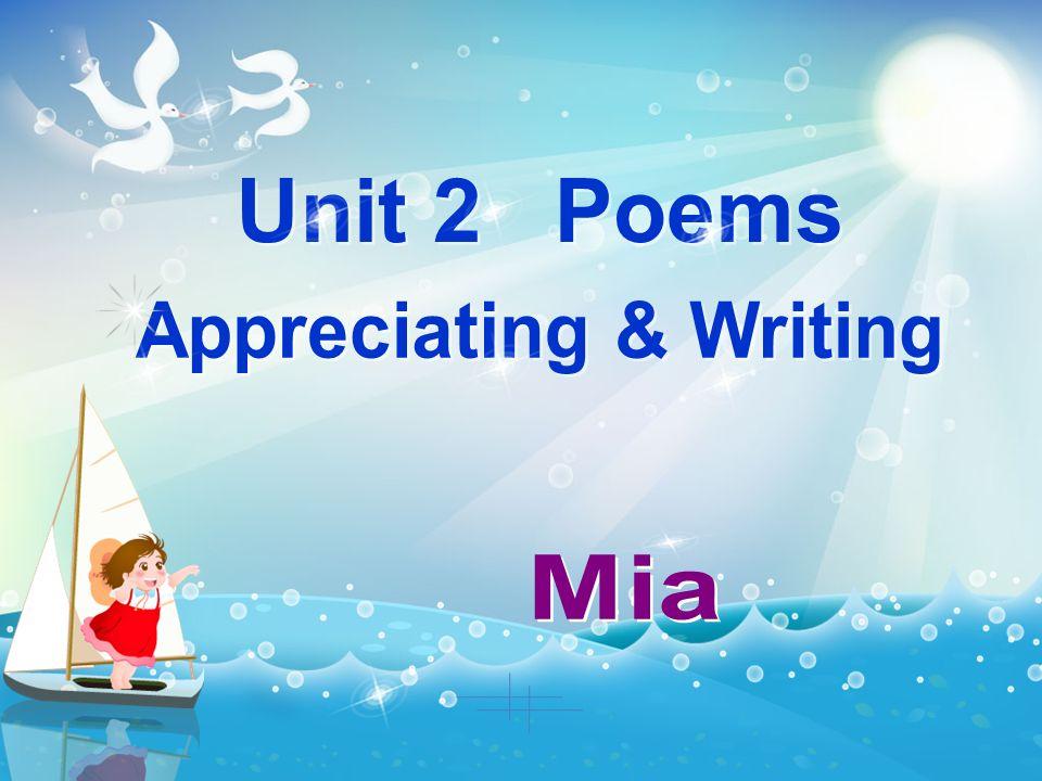 Unit 2 Poems Appreciating & Writing Mia