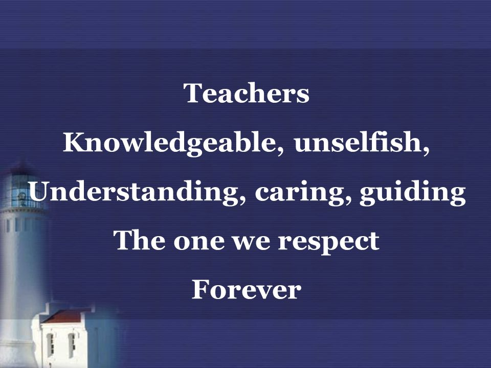 Knowledgeable, unselfish, Understanding, caring, guiding