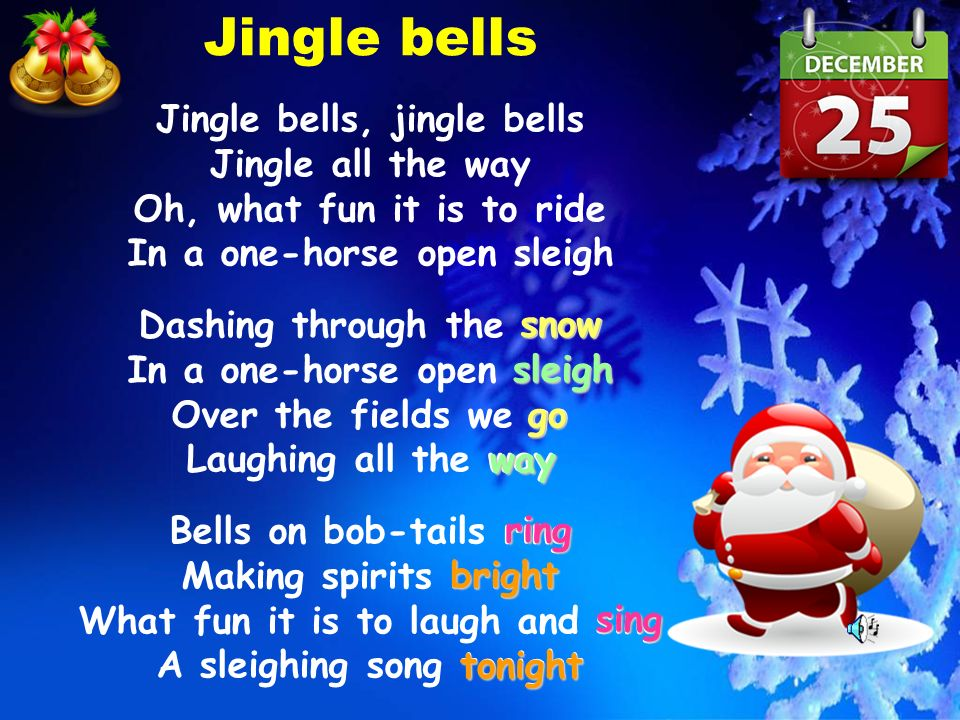 Jingle bells Jingle bells, jingle bells Jingle all the way