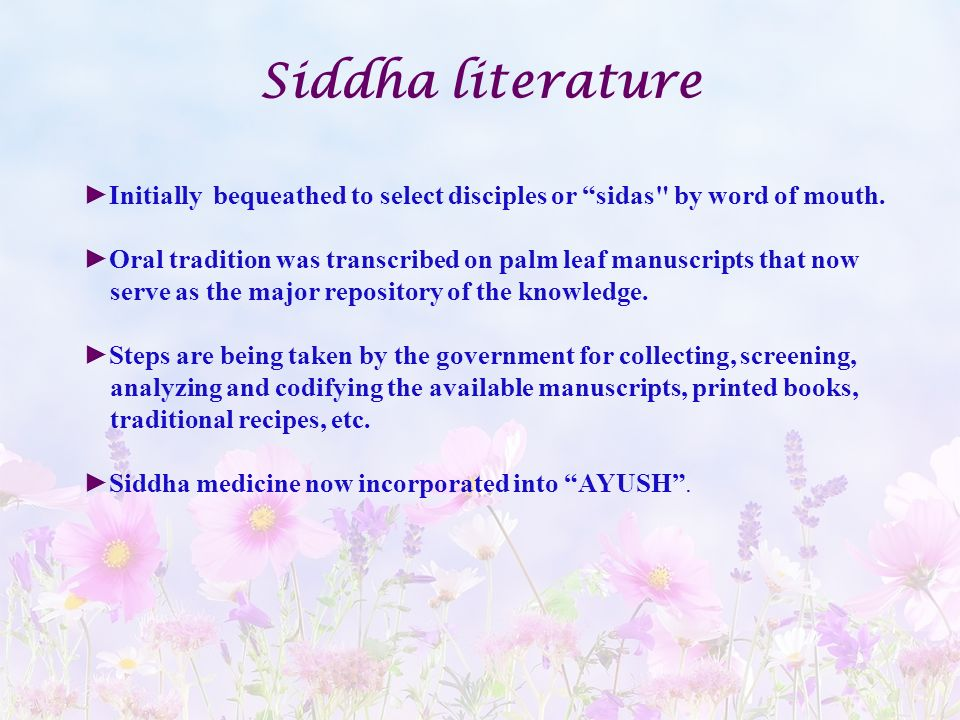 Siddha literature Initially bequeathed to select disciples or sidas by word of mouth.