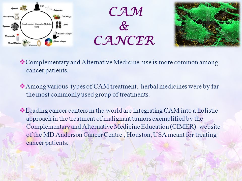 CAM & CANCER. Complementary and Alternative Medicine use is more common among. cancer patients.