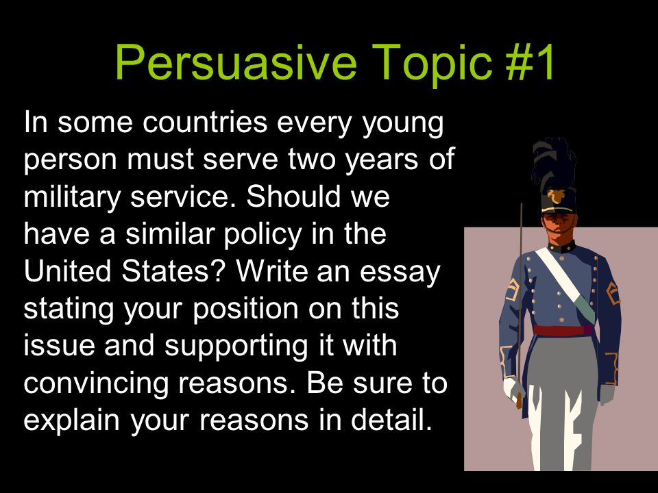 persuasive essay on mandatory military service The perks of mandatory military service could definitely appeal to young people who are recent school persuasive essay: military service  mandatory service program.