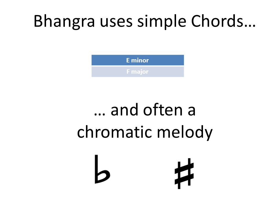 Bhangra uses simple Chords…