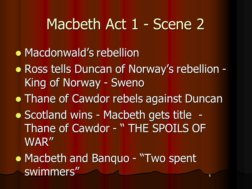 the battle between king duncan of scotland and macdonwald of norway in the play macbeth The play, set in scotland during the middle ages, begins amidst thunder and lightning, and in the following scene, a wounded sergeant reports to king duncan of scotland that his general macbeth, who is the thane of glamis, and his friend banquo have just defeated the allied forces of norway and irland led by macdonwald and the thane of cawdor.