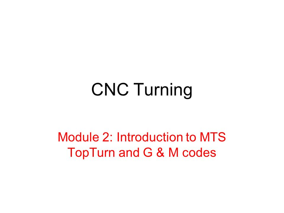 Module 2 Introduction To MTS TopTurn And G M Codes