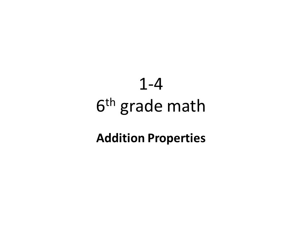 1-4 6th grade math Addition Properties. - ppt video online download