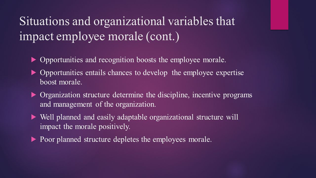 Situations and organizational variables that impact employee morale (cont.)