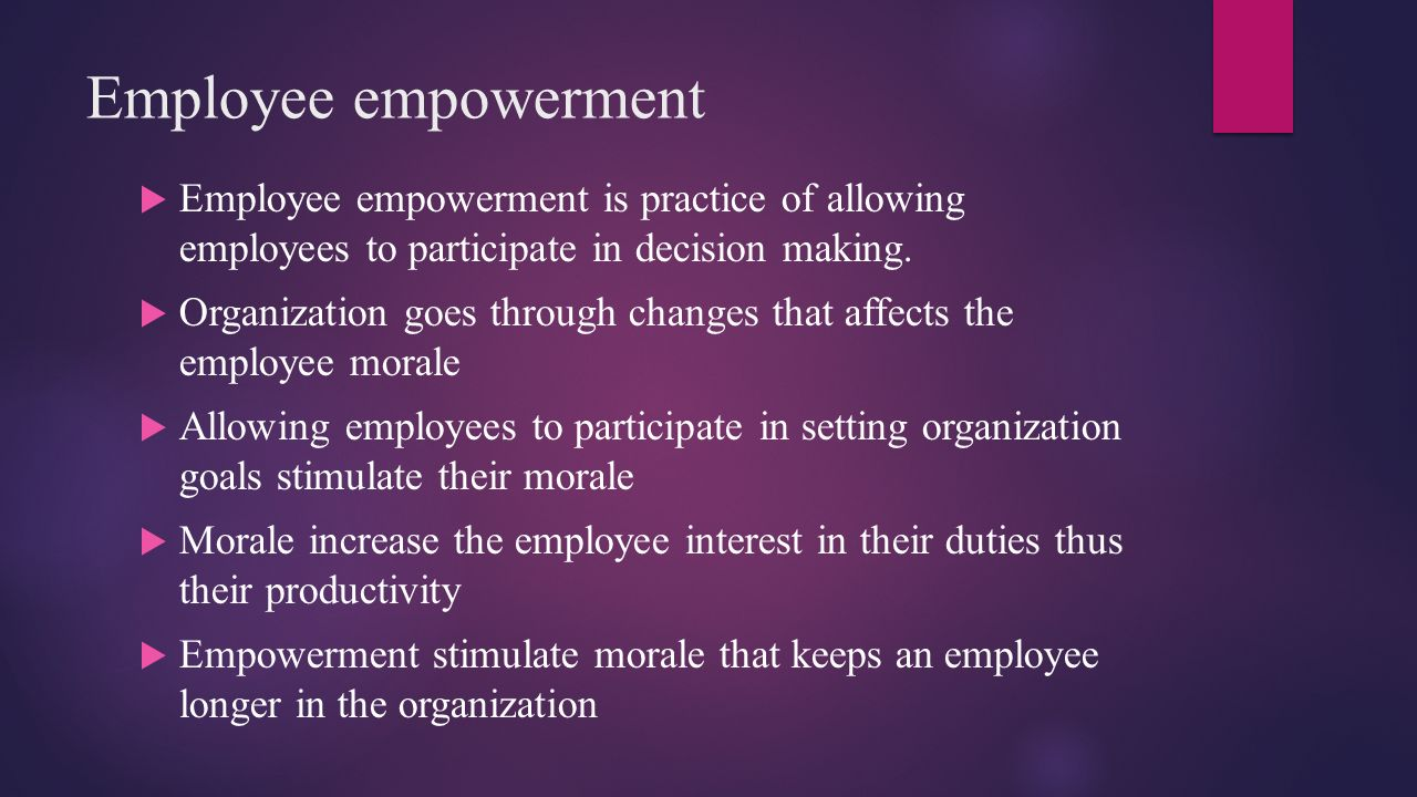 Employee empowerment Employee empowerment is practice of allowing employees to participate in decision making.