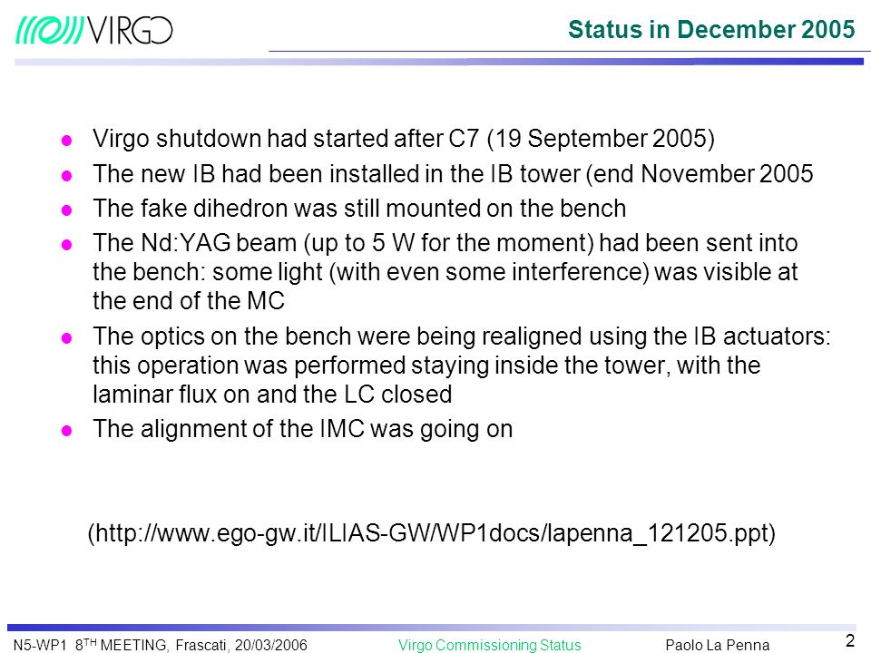 Status in December 2005 Virgo shutdown had started after C7 (19 September 2005) The new IB had been installed in the IB tower (end November 2005.