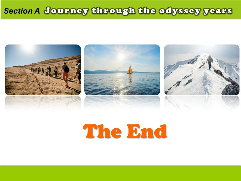 Section A Journey through the odyssey years The End