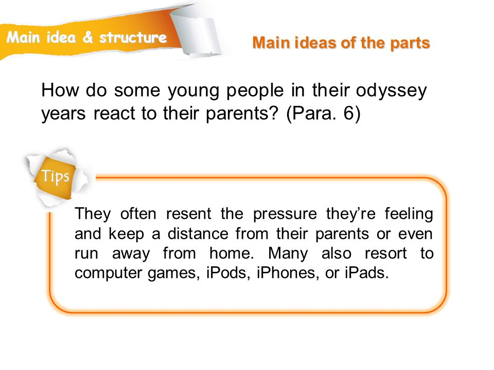 Main ideas of the parts Main idea & structure. How do some young people in their odyssey years react to their parents (Para. 6)