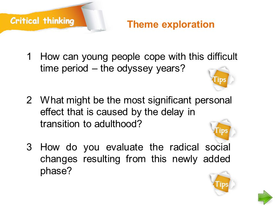 Critical thinking Theme exploration. How can young people cope with this difficult time period – the odyssey years