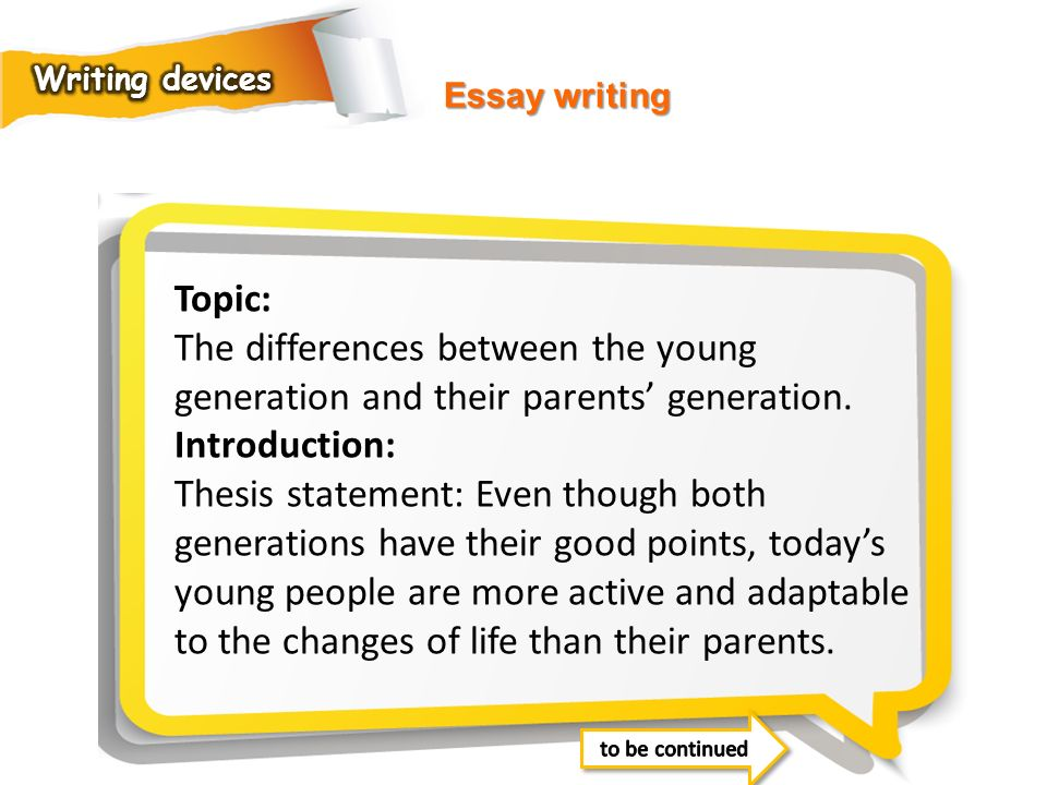 Writing devices Essay writing. Topic: The differences between the young generation and their parents' generation.