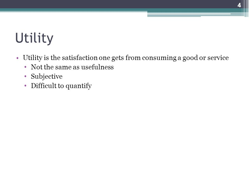 Utility Utility is the satisfaction one gets from consuming a good or service. Not the same as usefulness.