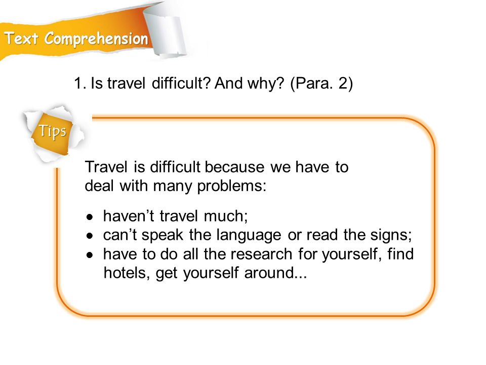 1. Is travel difficult And why (Para. 2)