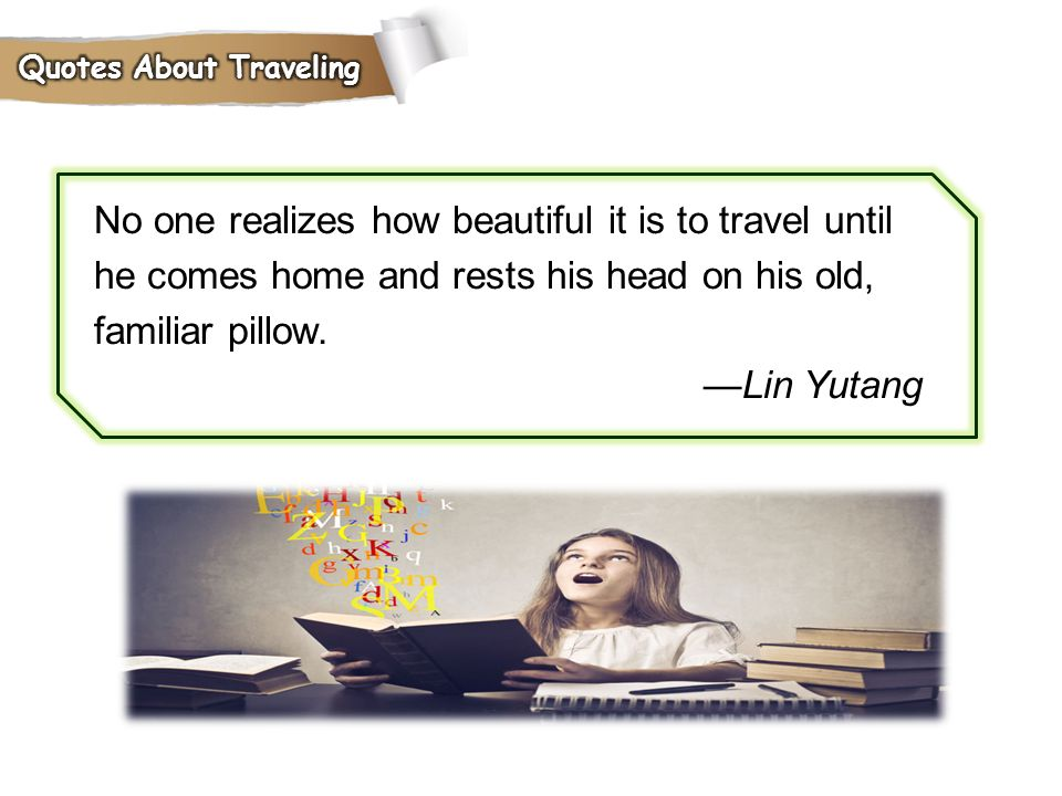 No one realizes how beautiful it is to travel until