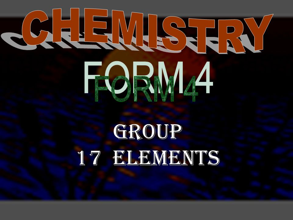 CHEMISTRY FORM 4 GROUP 17 ELEMENTS. - ppt download