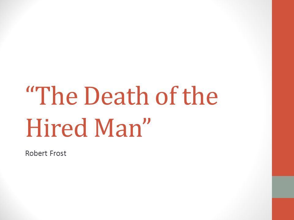 themes of the poem the death of the hired man by robert frost In robert frost's poem, the death of the hired man, the theme of the poem that the author is attempting to portray is the need to forgive and accept people for who.