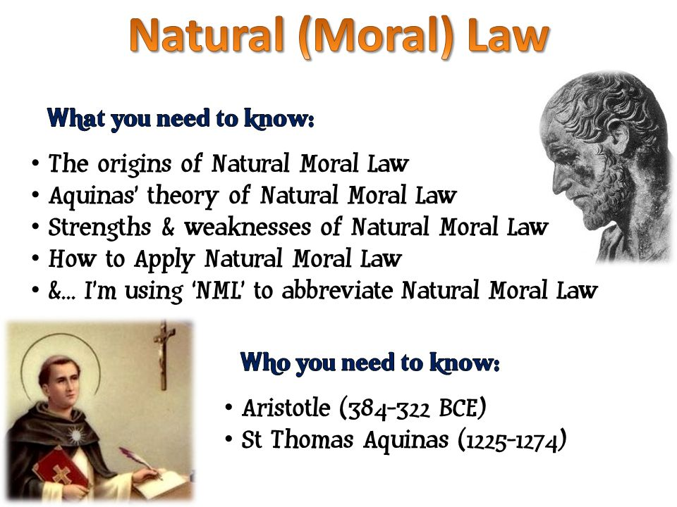 natural moral law What is distinctive about natural law natural law is therefore about acting in such ways that we consistently move towards this 'purpose' for aristotle, the telos of a human being was to be rational and moral aristotle thought that the teleological goal for man was to be a reasoning creature and to.