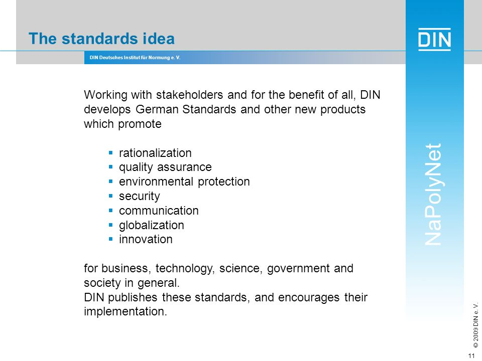 The standards idea Working with stakeholders and for the benefit of all, DIN develops German Standards and other new products which promote.