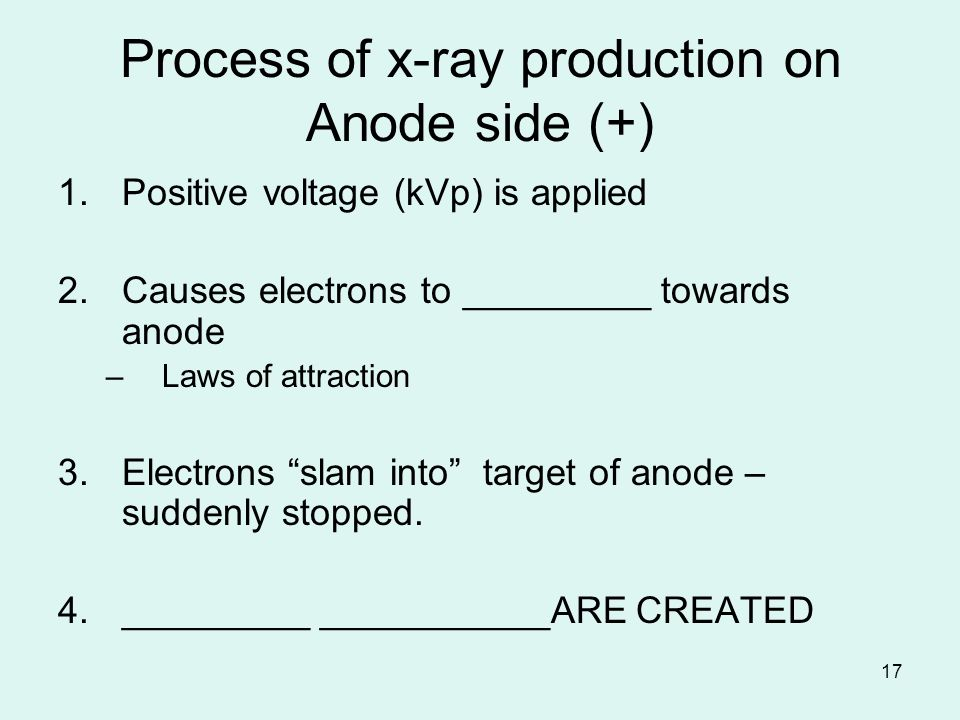 a description of the production of x rays process Production of x-rays summary  x-ray production at the anode the electrons hit the anode with a maximum kinetic energy of the kvp and interact with the anode by losing energy via: elastic interaction: rare, only happens if kvp  10 ev electrons interact but conserve all their energy.