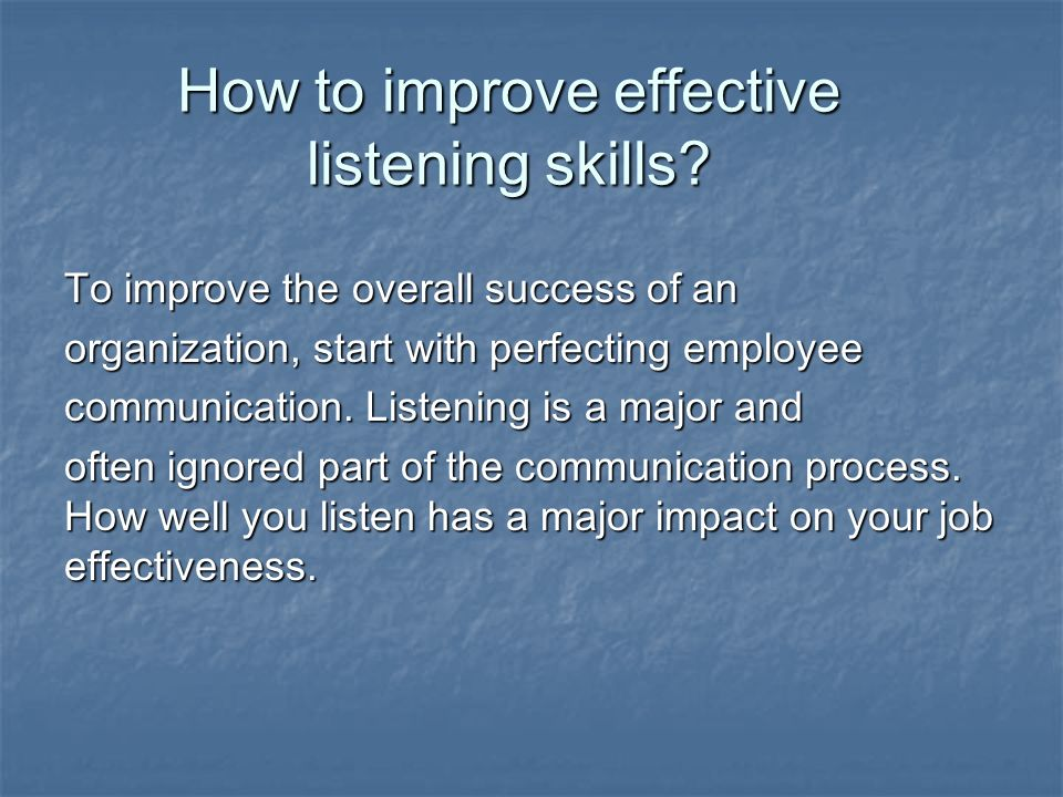 how to improve effectiveness of communication You can influence the improvement of your team's cohesion and engagement by creating a transparent and open environment read on for 13 simple at work, but first learn the top 7 communication techniques used by leaders to have positive and effective conversations with employees, every time.