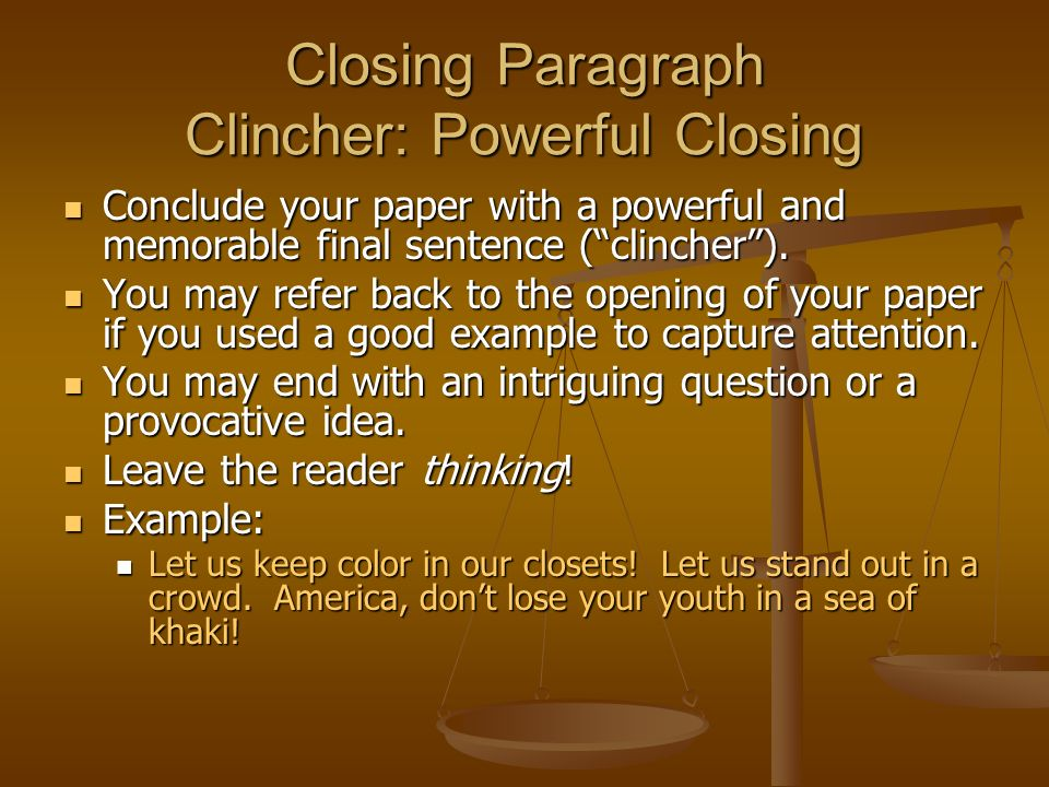writing to convince others of your opinion ppt video online  closing paragraph clincher powerful closing