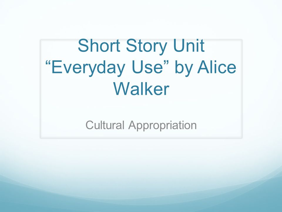 an analysis of the story everyday use by alice walker Alice walker's everyday use, a short story written in the late 1960s, is, perhaps, a story of cultural discrepancies in the american society of the.