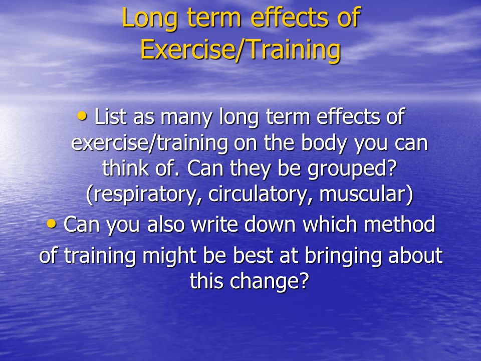 long term effects of exercise The effects of exercise on muscles include both short term and long term changes due to physical exercise: short term effects of exercise persist during the activity itself and perhaps for a short time afterwards.
