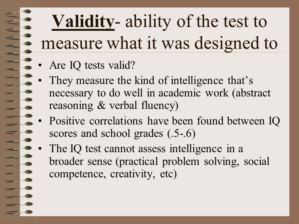 Validity- ability of the test to measure what it was designed to