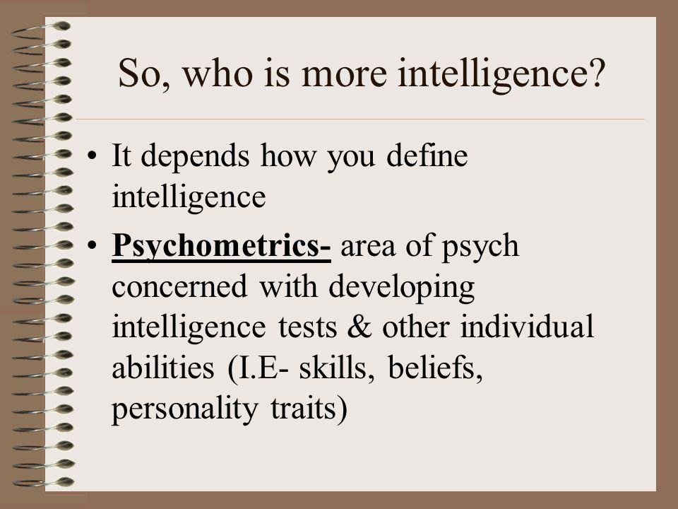 So, who is more intelligence