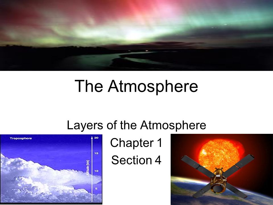 Layers of the Atmosphere Chapter 1 Section 4