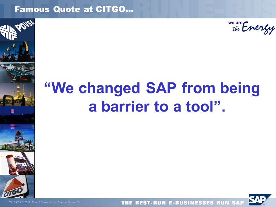 We changed SAP from being a barrier to a tool .