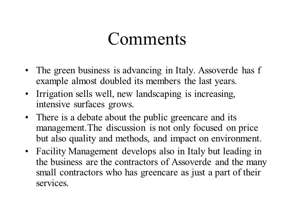 Comments The green business is advancing in Italy. Assoverde has f example almost doubled its members the last years.