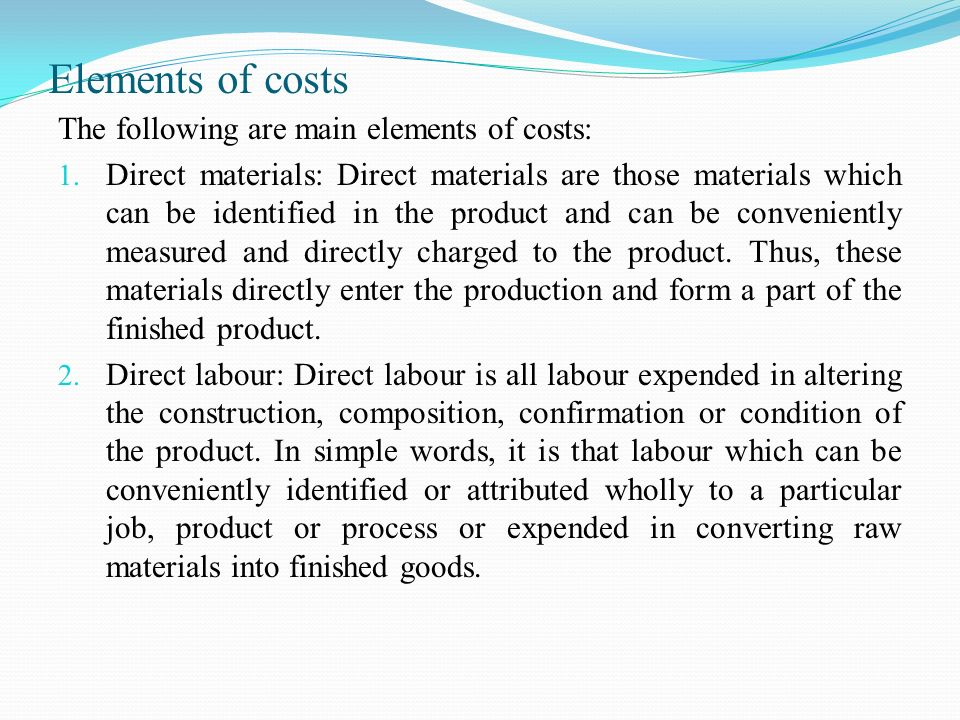 Elements of costs The following are main elements of costs:
