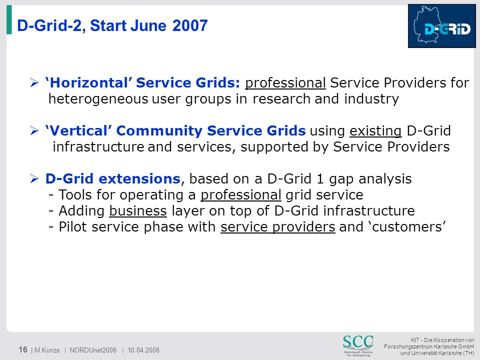 D-Grid-2, Start June 2007 'Horizontal' Service Grids: professional Service Providers for. heterogeneous user groups in research and industry.