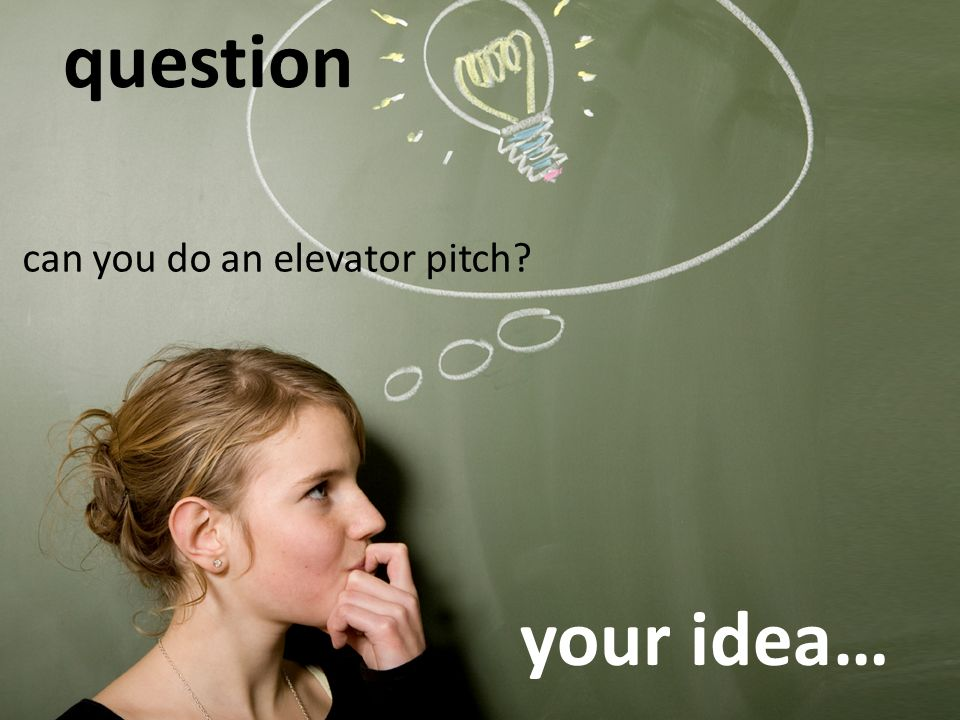 question can you do an elevator pitch your idea…