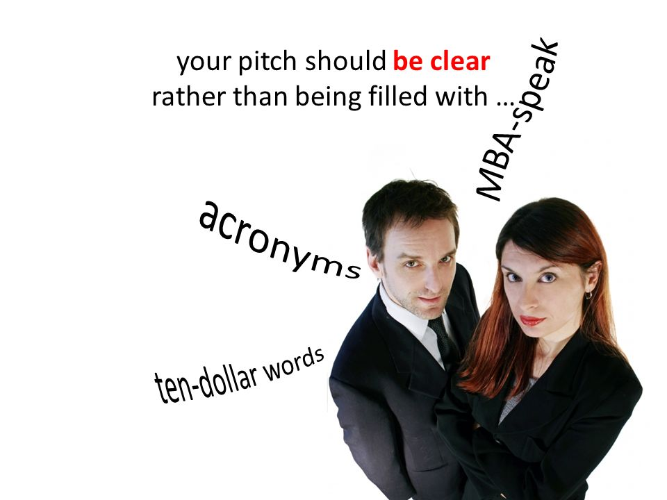 your pitch should be clear rather than being filled with …